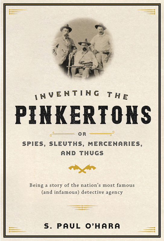 On the cover of Inventing the Pinkertons, Allan Pinkerton's son William is flanked by two agents.