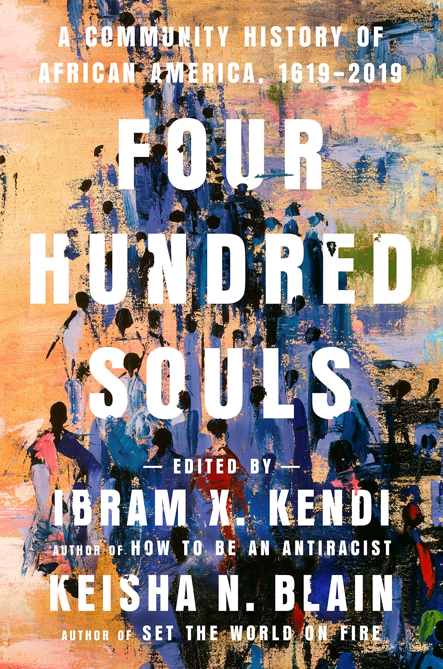 Book cover of Four Hundred Souls: A Community History of African America, 1619–2019, eds. Ibram X. Kendi and Keisha N. Blain