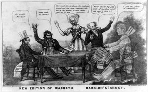 "Figure 3: ""New Edition of Macbeth: Bank-oh's Ghost"" A satirical caricature about the Panic of 1837, condemning President Martin Van Buren's continuation of the policies of his predecessor, Andrew Jackson. Digital image courtesy the Prints and Photographs Division, Library of Congress."