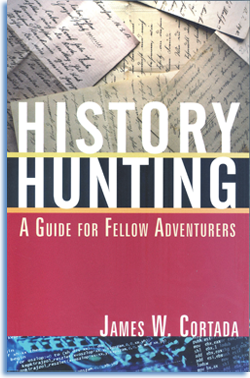 James W. Cortada. History Hunting: A Guide for Fellow Adventurers. M. E. Sharpe, 2012.