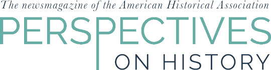 Perspectives on History: the newsmagazine of the American Historical Association